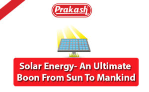 Solar Energy- An Ultimate Boon From Sun To Mankind